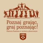 POZNAJ GRAJĄC, GRAJ POZNAJĄC!, Historia Piastowa w wydaniu plenerowym.